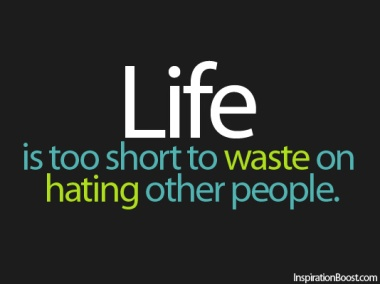 21-life-is-too-short-to-waste-on-hating-other-people